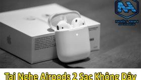 Tai nghe AirPods 2 sạc không dây chính hãng đảm bảo